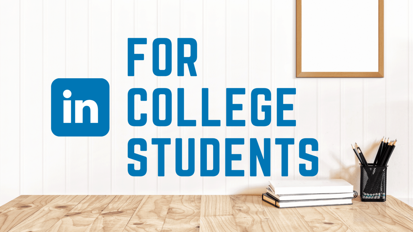 LinkedIn for College Students – Ultimate Guide